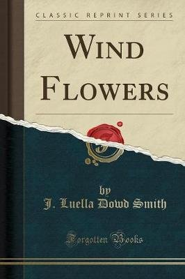 Wind Flowers (Classic Reprint) (Paperback): J Luella Dowd Smith