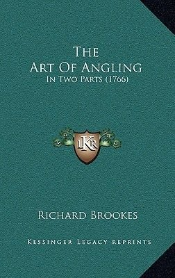 The Art of Angling - In Two Parts (1766) (Paperback): Richard Brookes