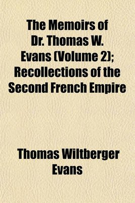 The Memoirs of Dr. Thomas W. Evans (Volume 2); Recollections of the Second French Empire (Paperback): Thomas Wiltberger Evans