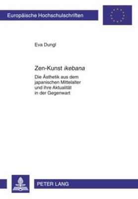 Zen-Kunst Ikebana - Die Aesthetik Aus Dem Japanischen Mittelalter Und Ihre Aktualitaet in Der Gegenwart (German, Paperback):...