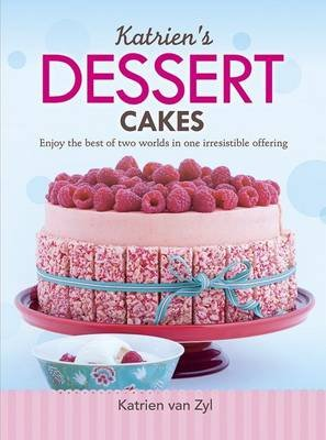 Katrien's Dessert Cakes - Enjoy the Best of Two Worlds in One Irresistible Offering (Paperback): Katrien van Zyl