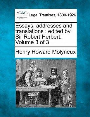 Essays, Addresses and Translations - Edited by Sir Robert Herbert. Volume 3 of 3 (Paperback): Henry Howard Molyneux