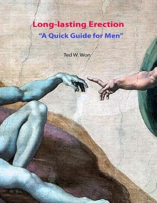 Long-lasting Erection: A Quick Guide for Men (Electronic book text): Ted W. Won