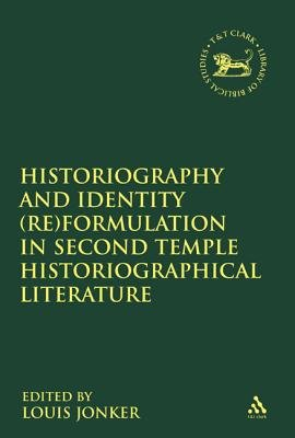 Historiography and Identity Reformulation in Second Temple Historiographical Literature (Hardcover): Louis Jonker