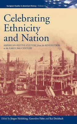 Celebrating Ethnicity and Nation - American Festive Culture from the Revolution to the Early 20th Century (Hardcover): Jurgen...