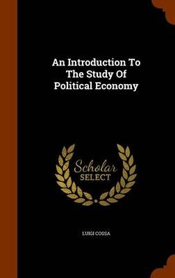 An Introduction to the Study of Political Economy (Hardcover): Luigi Cossa