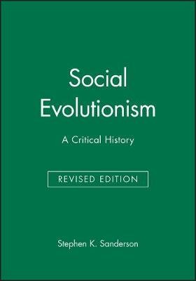 Social Evolutionism - A Critical History (Paperback, Revised Edition): Stephen K. Sanderson