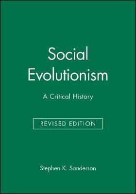 Social Evolutionism - A Critical History (Paperback, Revised): Stephen K. Sanderson