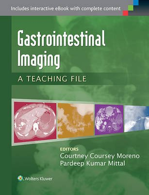 Gastrointestinal Imaging - A Teaching File (Paperback): Courtney Coursey Moreno, Pardeep Kumar Mittal
