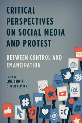 Critical Perspectives on Social Media and Protest - Between Control and Emancipation (Electronic book text): Lina Dencik,...