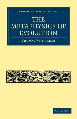 The Metaphysics of Evolution (Paperback): Thomas Whittaker