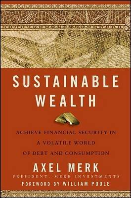 Sustainable Wealth - Achieve Financial Security in a Volatile World of Debt and Consumption (Electronic book text, 1st...