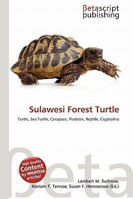 Sulawesi Forest Turtle (Paperback): Lambert M. Surhone, Mariam T. Tennoe, Susan F. Henssonow