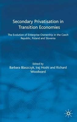 Secondary Privatization in Transition Economies - The Evolution of Enterprise Ownership in the Czech Republic, Poland and...