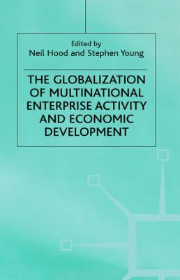 The Globalization of Multinational Enterprise Activity and Economic Development (Hardcover, 2000 ed.): N Hood, S. Young