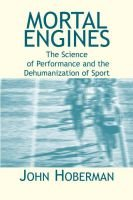Mortal Engines - The Science of Performance and the Dehumanization of Sport (Paperback): John M Hoberman