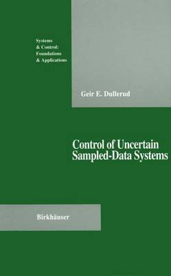 Control of Uncertain Sampled-Data Systems (Paperback, Softcover reprint of the original 1st ed. 1996): Geir E. Dullerud