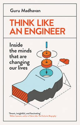 Think Like An Engineer - Inside the Minds that are Changing our Lives (Paperback): Guru Madhavan