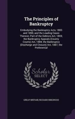 The Principles of Bankruptcy - Embodying the Bankruptcy Acts, 1883 and 1890, and the Leading Cases Thereon; Part of the Debtors...