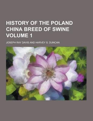 History of the Poland China Breed of Swine Volume 1 (Paperback): Joseph Ray Davis
