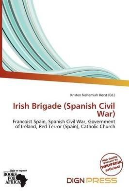 Irish Brigade (Spanish Civil War) (Paperback): Kristen Nehemiah Horst