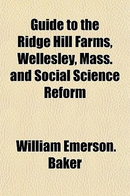Guide to the Ridge Hill Farms, Wellesley, Mass. and Social Science Reform (Paperback): William Emerson Baker