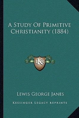 A Study of Primitive Christianity (1884) (Paperback): Lewis George Janes