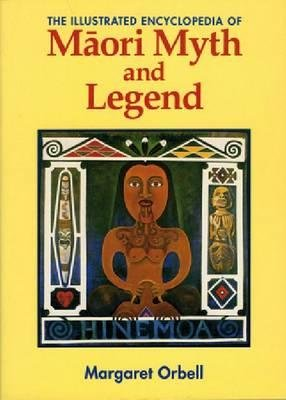 Illustrated Encyclopedia of Maori Myth and Legend (Paperback, New edition): Margaret Orbell