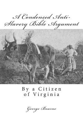 A Condensed Anti-Slavery Bible Argument - By a Citizen of Virginia (Paperback): George Bourne