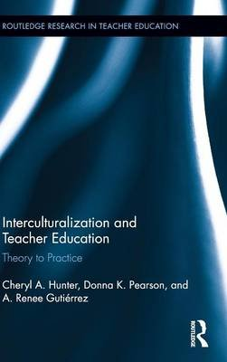 Interculturalization and Teacher Education - Theory to Practice (Hardcover): Cheryl A. Hunter, Donna S. Pearson