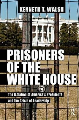 Prisoners of the White House - The Isolation of America's Presidents and the Crisis of Leadership (Electronic book text):