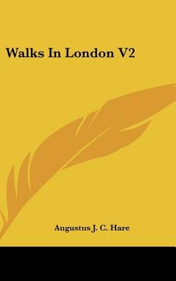 Walks in London V2 (Hardcover): Augustus John Cuthbert Hare