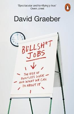 Bullshit Jobs - The Rise of Pointless Work, and What We Can Do About It (Paperback): David Graeber