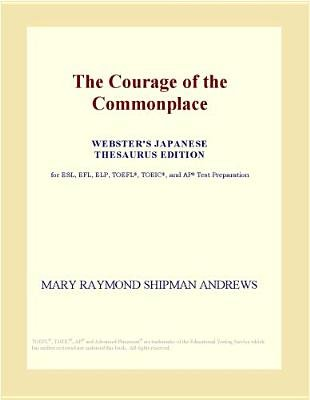 The Courage of the Commonplace (Webster's Japanese Thesaurus Edition) (Electronic book text): Inc. Icon Group International