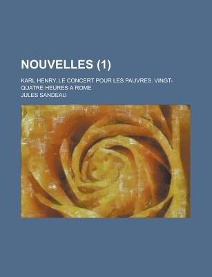 Nouvelles; Karl Henry. Le Concert Pour Les Pauvres. Vingt-Quatre Heures a Rome (1 ) (English, French, Paperback): United States...