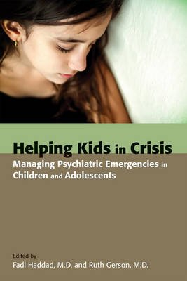 Helping Kids in Crisis - Managing Psychiatric Emergencies in Children and Adolescents (Electronic book text): Fadi Haddad, Ruth...