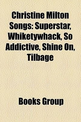 Christine Milton Songs - Superstar, Whiketywhack, So Addictive, Shine On, Tilbage (Paperback): Books Group