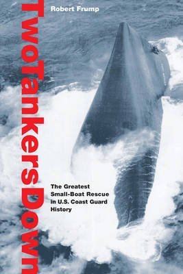Two Tankers Down - The Greatest Small-Boat Rescue in U.S. Coast Guard History (Electronic book text): Robert Frump