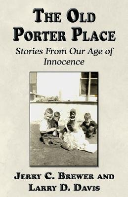 The Old Porter Place - Stories from Our Age of Innocence (Paperback): Jerry C. Brewer, Larry D Davis