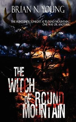 The Witch of Round Mountain (Paperback): Brian N. Young