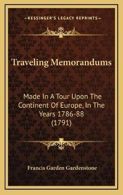 Traveling Memorandums - Made in a Tour Upon the Continent of Europe, in the Years 1786-88 (1791) (Hardcover): Francis...
