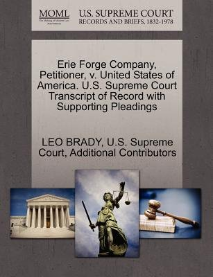 Erie Forge Company, Petitioner, V. United States of America. U.S. Supreme Court Transcript of Record with Supporting Pleadings...
