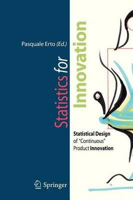 """Statistics for Innovation: Statistical Design of """"Continuous"""" Product Innovation (Electronic book text): Pasquale Erto"""