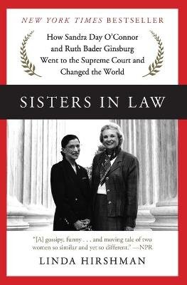 Sisters in Law - How Sandra Day O'Connor and Ruth Bader Ginsburg Went to the Supreme Court and Changed the World...