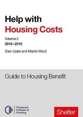 Help With Housing Costs: Volume 2 - Guide to Housing Benefit, 2018-19 (Paperback): Sam Lister