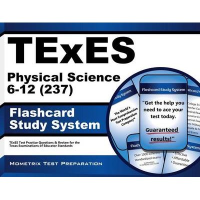 Texes Physical Science 6-12 (237) Flashcard Study System - Texes Test Practice Questions and Review for the Texas Examinations...