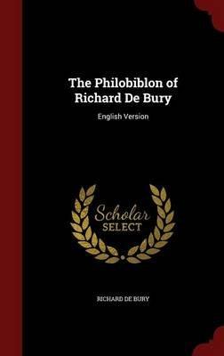 The Philobiblon of Richard de Bury - English Version (Hardcover): Richard De Bury