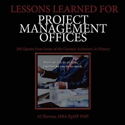 Lessons Learned for Project Management Offices - 200 Quotes from Some of the Greatest Achievers in History (Paperback): Aj...