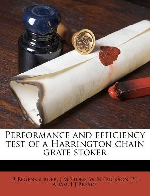 Performance and Efficiency Test of a Harrington Chain Grate Stoker (Paperback): R Regensburger, Jean M. Stone, W N Erickson, J....