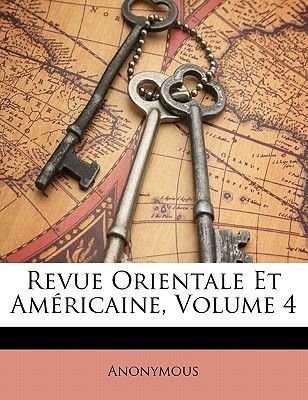 Revue Orientale Et Americaine, Volume 4 (French, Paperback): Anonymous